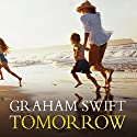 Tomorrow Audiobook by Graham Swift Narrated by Lindsay Duncan