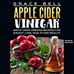 Apple Cider Vinegar: Apple Cider Vinegar Recipes for Weight Loss, Health and Beauty | Grace Bell