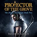 Protector of the Grove: The Bowl of Souls, Book 7 Audiobook by Trevor H. Cooley Narrated by Andrew Tell