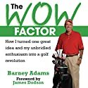 The Wow Factor: How I Turned One Idea and My Unbridled Enthusiam into a Golf Revolution (       UNABRIDGED) by Barney Adams Narrated by George Backman