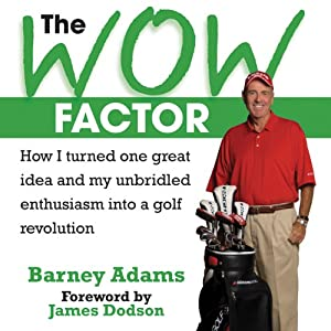 The Wow Factor: How I Turned One Idea and My Unbridled Enthusiam into a Golf Revolution | [Barney Adams]