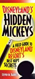 Disneyland&#039;s Hidden Mickeys: A Field Guide to the Disneyland Resort&#039;s Best-Kept Secrets