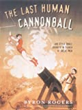 The Last Human Cannonball: And Other Small Journeys in Search of Great Men