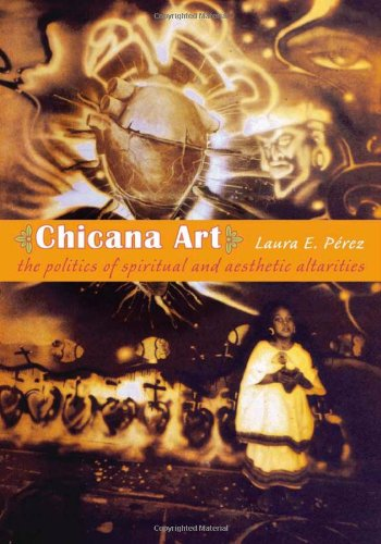 Chicana Art: The Politics of Spiritual and Aesthetic...