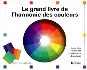 le grand livre de l 39 harmonie des couleurs collectif livres. Black Bedroom Furniture Sets. Home Design Ideas
