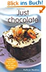 Just Chocolate: Rich and Luscious Rec...