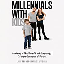Millennials with Kids: Marketing to This Powerful and Surprisingly Different Generation of Parents (       UNABRIDGED) by Jeff Fromm, Marissa Vidler Narrated by Sean Pratt, Marguerite Gavin