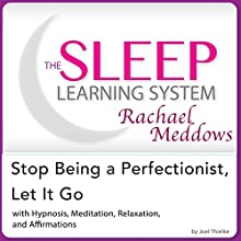 Stop Being a Perfectionist, Let It Go: Hypnosis, Meditation and Subliminal: The Sleep Learning System Featuring Rachael Meddows (       UNABRIDGED) by Joel Thielke Narrated by Rachael Meddows