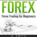 FOREX: Forex Trading for Beginners Audiobook by G. Smith Narrated by Michael Ahr