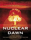 Nuclear Dawn: From the Manhattan Project to Bikini Atoll (General Military)