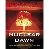 Nuclear Dawn: The Atomic Bomb, from the Manhattan Project to the Cold War (General Military)by James Delgado