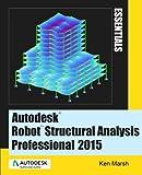 Ken Marsh Autodesk Robot Structural Analysis Professional 2015: Essentials