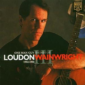 One Man Guy: The Best Of Loudon Wainwright III 1982-1986