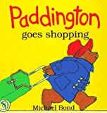 Paddington Goes Shopping (0694003956) by Bond, Michael
