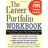 The Career Portfolio Workbook: Using the Newest Tool in Your Job-Hunting Arsenal to Impress Employers and Land a great Job! ~ Frank Satterthwaite