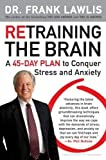 Retraining the Brain: A 45-Day Plan to Conquer Stress and Anxiety by Dr. Frank Lawlis (Sep 29 2009)