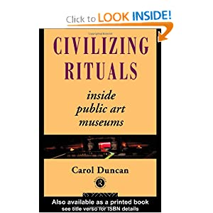 Civilizing Rituals: Inside Public Art Museums (Re Visions (London, England)) Carol Duncan