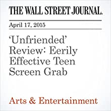 'Unfriended' Review: Eerily Effective Teen Screen Grab (       UNABRIDGED) by Joe Morgenstern Narrated by Ken Borgers