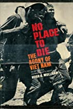 No place to die; the agony of Viet Nam by…