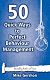 50 Quick Ways to Perfect Behaviour Management (Quick 50 Teaching Series Book 8)