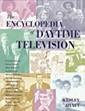 The Encyclopedia of Daytime Television: Everything You Ever Wanted to Know About Daytime TV but Didn't Know Where to Look! from American Bandstand, As the World Turns, and Bugs Bunny, to