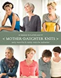 Mother-Daughter Knits: 30 Designs to Flatter and Fit