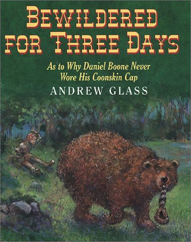 Bewildered for Three Days: As to Why Daniel Boone Never Wore His Coonskin Cap, Andrew Glass
