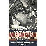 American Caesar: Douglas MacArthur 1880 - 1964 ~ William Manchester