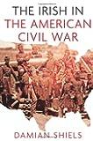 The Irish in the American Civil War (Irish in the World)