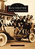 Rochester: Labor and Leisure  (NY)  (Images of America)