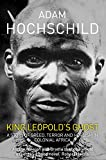 King Leopold's Ghost: A story of greed, terror and herois