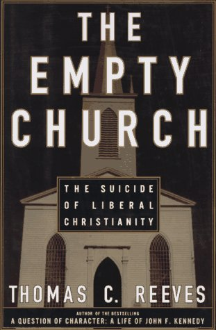 The Empty Church: The Suicide of Liberal Christianity, Reeves, Thomas C.