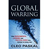 Global Warring: How Environmental, Economic, and Political Crises Will Redraw the World Mapby Cleo Paskal