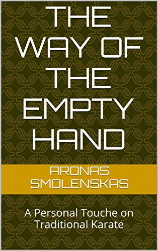 The Way of the Empty Hand: A Personal Touche on Traditional Karate