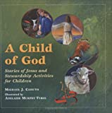 A Child of God: Stories of Jesus and Stewardship Activities for Children (0809167263) by Caduto, Michael J.