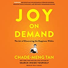 Joy on Demand: The Art of Discovering the Happiness Within Audiobook by Chade-Meng Tan Narrated by Telly Leung
