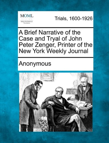 A Brief Narrative of the Case and Tryal of John Peter Zenger, Printer of the New York Weekly Journal