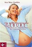 Die selbstbestimmte Geburt: Handbuch für werdende Eltern. Mit Erfahrungsberichten title=