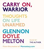 Carry On, Warrior: Thoughts on Life Unarmed by Melton, Glennon Unabridged Edition (4/2/2013)