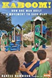 img - for KaBOOM!: How One Man Built a Movement to Save Play by Darell Hammond (2011-04-26) book / textbook / text book