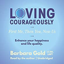 Loving Courageously: First Me, Then You, Now Us | Livre audio Auteur(s) : Barbara Gold Narrateur(s) : Barbara Gold
