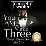 You & Me Make Three: Barrington Billionaire's Series, Book 3 | Jeannette Winters