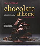 Chocolate at Home: Step-by-step recipes from a master chocolatier Will Torrent