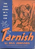 Tarnish,: The true story of a lion cub,