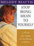 img - for Stop Being Mean to Yourself: A Story About Finding The True Meaning of Self-Love book / textbook / text book