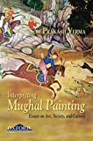 img - for Interpreting Mughal Painting: Essays on Art, Society and Culture book / textbook / text book