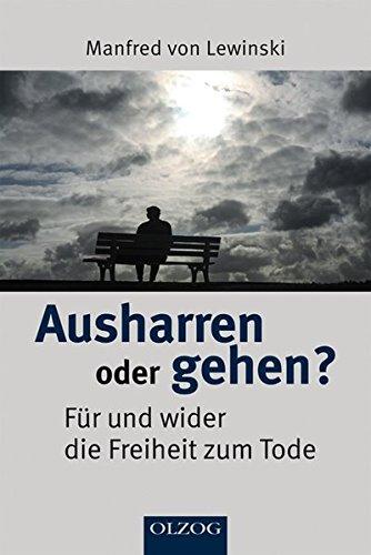 Buch: Ausharren oder gehen? - Für und wider die Freiheit zum Tode von Manfred von Lewinski