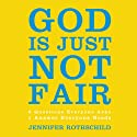 God Is Just Not Fair: Finding Hope When Life Doesn't Make Sense (       UNABRIDGED) by Jennifer Rothschild Narrated by Diana Batarseh