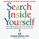 Search Inside Yourself: The Unexpected Path to Achieving Success, Happiness (and World Peace) Audiobook by Chade-Meng Tan Narrated by Nick Sullivan