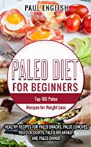 Paleo: Paleo Diet for beginners: TOP 100 Paleo Recipes for Weight Loss & Healthy Recipes for Paleo Snacks, Paleo Lunches, Paleo Desserts, Paleo Breakfast,  Healthy Books, Paleo Slow Cooker Book 9)